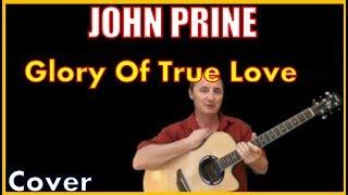 Glory Of True Love John Prine Chords And Cover