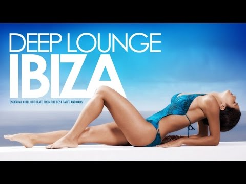 Deep Lounge IBIZA   Essential Chill Out Beats from the best Cafés And Bars