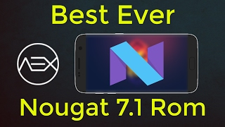 Best Nougat 7.1 Rom Ever | AEX - ❤ 📱