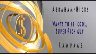 Abraham-Hicks~ Wants to be cool, super-rich guy - Rampage
