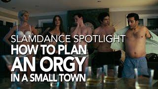 Slamdance Spotlight - How To Plan An Orgy In A Small Town