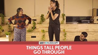 FilterCopy   Things Tall People Go Through   Ft. Shyam Renganathan and Sagarika Chhetri