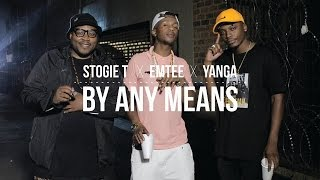 Stogie T - By Any Means Ft Emtee & Yanga