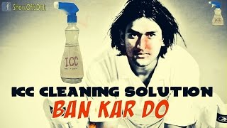ICC Cleaning solution ... Ban kar do!