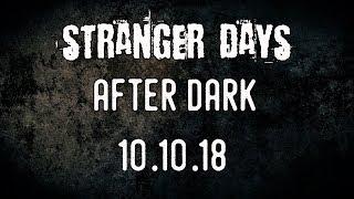 Stranger Days: After Dark - 10.10.18