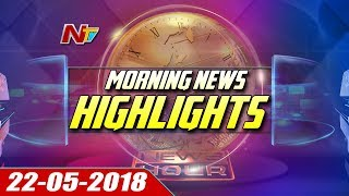 Morning News Highlights || 22 May 2018 || NTV