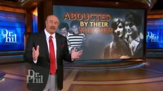 Dr Phil Show   Abducted By Their Mother