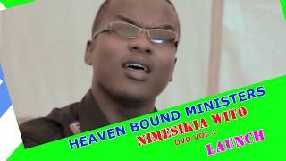 HEAVEN BOUND MINISTERS NIMESIKIA WITO DVD VOL 1 LAUNCH
