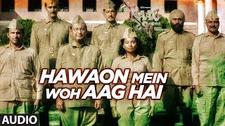 Hawaon Mein Woh Aag Hai Full Audio Song   Raag Desh   Kunal Kapoor Amit Sadh Mohit Marwah