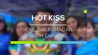 One Day Ramadan With 'Danang' - Hot Kiss