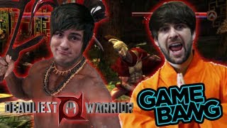 WE ARE NOT THE DEADLIEST WARRIORS (Game Bang)