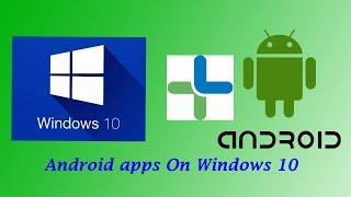 How to Install and Run Android Apps on Windows 10