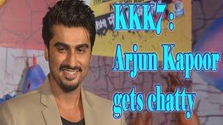KKK7 : Arjun Kapoor gets chatty