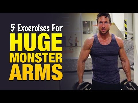 How To Get Bigger Arms 5 Exercises For Huge Monster Arms