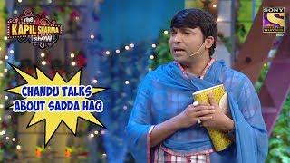 Chandu Talks About Sadda Haq - The Kapil Sharma Show