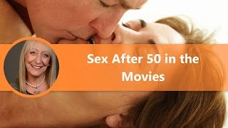 Sex After 50 in Movies - When Will Hollywood Get the Message?
