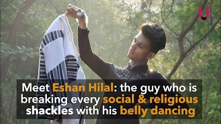 Eshan Hilal: the guy who's breaking social barriers with his belly dancing