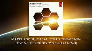 Markus Schulz feat Ethan Thompson - Love Me Like You Never Did (Nifra Remix)