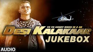 Desi Kalakaar Full AUDIO Songs JUKEBOX | Yo Yo Honey Singh | Stardom, Love Dose, One Thousand Miles