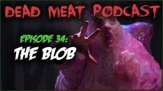 The Blob (Dead Meat Podcast #34)