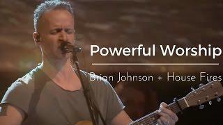 Bethel Music | Brian Johnson + Housefires | Powerful Worship