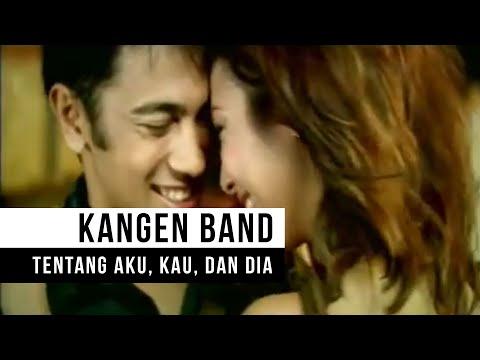 KANGEN Band - Tentang Aku, Kau & Dia