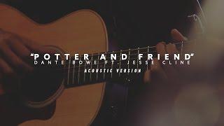 Dante Bowe Ft. Jesse Cline // Potter and Friend // Acoustic Version