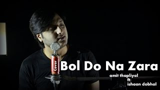 Bol Do Na Zara - Armaan Mallik | Amit Thapliyal ft. Ishaan Dobhal (Cover)