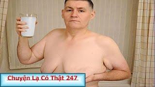 Chuyện Lạ Có Thật 247- Người đàn ông ngực to như phụ nữ do uống nhiều sữa đậu nành