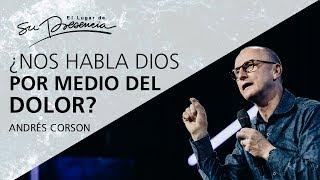 ¿Nos habla Dios por medio del dolor? - Andrés Corson - 10 Diciembre 2017   Prédicas Cristianas 2017