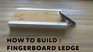 HOW TO BUILD A FINGERBOARD LEDGE!