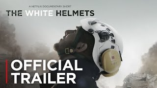 White Helmets | Official Trailer [HD] | Netflix
