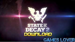 How To Download State Of Decay 2 For PC 100% Working