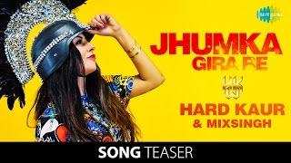 Jhumka Gira Re | Hard Kaur | Mixsingh | Song Teaser