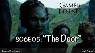 The Door: Game of Thrones S06E05 Resumo