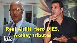 Akshay tributes real AIRLIFT HERO Mathews on his DEATH