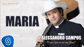 Maria - Padre Alessandro Campos (O Que é Que Eu Sou Sem Jesus?)