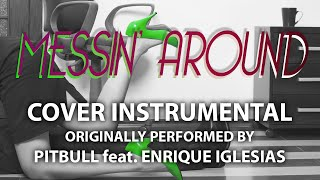 Messin' Around (Cover Instrumental) [In the Style of Pitbull ft. Enrique Iglesias]