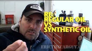 Re:  Regular Oil vs Synthetic Oil -EricTheCarGuy