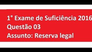1° Exame de Suficiência 2016  Questão 03 - reserva legal