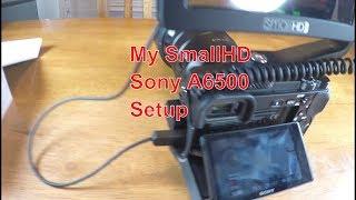 SmallHD Focus vs Sony A6500 Camera Setup