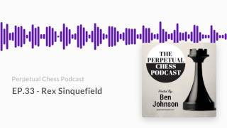 Perpetual Chess Podcast EP 33 Rex Sinquefield