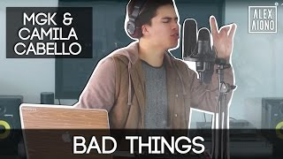 Bad Things by MGK with Camila Cabello | Alex Aiono Cover