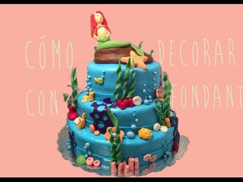 DECORACIÓN CON FONDANT PASTEL DE LA SIRENITA LITTLE MERMAID CAKE BAKING DAY