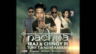 Nachna - Iraj & Chingy Ft. Tony T, Neha Kakkar,Yama Buddha & Smokio