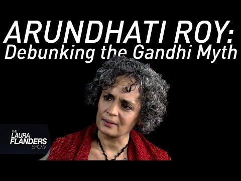 Debunking the Gandhi Myth Arundhati Roy
