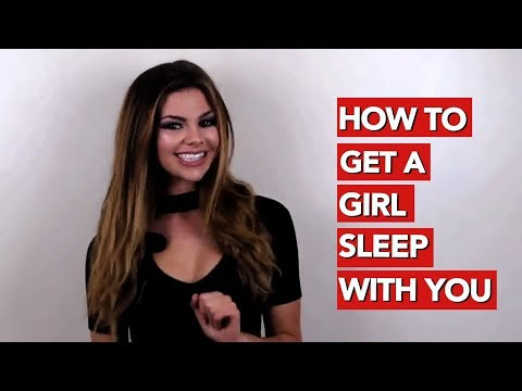 How to Get A Girl Sleep With You?