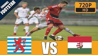 Luxemburg vs Magyarország 2-1 - Extended Highlights & Resumens Goals(Friendly Match) 09/11/2017 HD