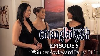 Entangled with You - Ep 5 - #SuperAwkwardParty Part 1