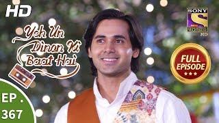 Yeh Un Dinon Ki Baat Hai - Ep 367 - Full Episode - 15th February, 2019